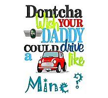Mini Dontcha Wish your Daddy Photographic Print