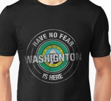 Have No Fear Washington Is Here Unisex T-Shirt