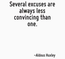 Several excuses are always less convincing than one. by Quotr