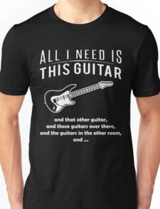 All i need is this guitar Tshirt Unisex T-Shirt