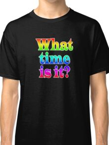 Fun Clock - What Time Is It? Classic T-Shirt