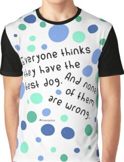 Everyone have te best dog Graphic T-Shirt