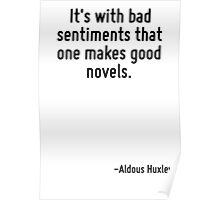 It's with bad sentiments that one makes good novels. Poster
