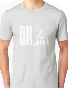 Oh hi Mark t shirt Unisex T-Shirt