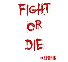 Fight or Die - The Strain Photographic Print