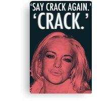 Linday Lohan - 'Say Crack Again.' 'CRACK.' Canvas Print
