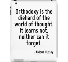 Orthodoxy is the diehard of the world of thought. It learns not, neither can it forget. iPad Case/Skin