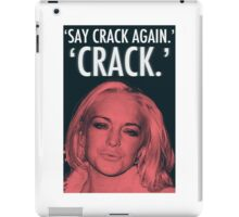 Linday Lohan - 'Say Crack Again.' 'CRACK.' iPad Case/Skin