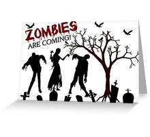 Zombies Are Coming Greeting Card