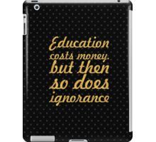 """Education cost... """"Sir Claus Moser"""" Inspirational Quote iPad Case/Skin"""