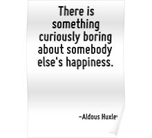 There is something curiously boring about somebody else's happiness. Poster