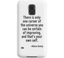There is only one corner of the universe you can be certain of improving, and that's your own self. Samsung Galaxy Case/Skin