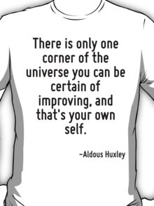 There is only one corner of the universe you can be certain of improving, and that's your own self. T-Shirt