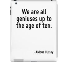 We are all geniuses up to the age of ten. iPad Case/Skin