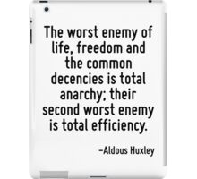 The worst enemy of life, freedom and the common decencies is total anarchy; their second worst enemy is total efficiency. iPad Case/Skin