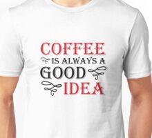 Coffee is always a good idea Unisex T-Shirt