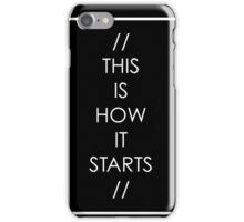 This is how it starts iPhone Case/Skin