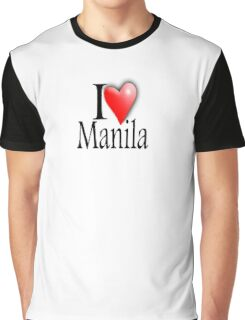 I LOVE, MANILA, Filipino, Maynilà, Philippines Graphic T-Shirt