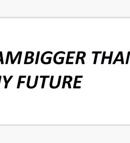 I AM BIGGER THAN MY FUTURE Sticker