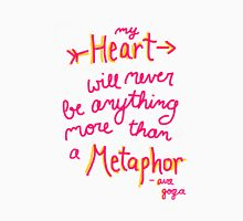 My Heart Will Never Be Anything More Than a Metaphor Unisex T-Shirt