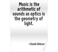 Music is the arithmetic of sounds as optics is the geometry of light. Poster
