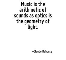 Music is the arithmetic of sounds as optics is the geometry of light. Photographic Print