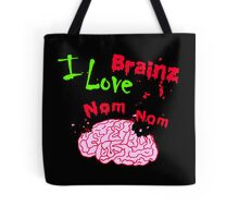 I Love Brainz Nom Nom  Tote Bag