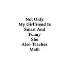 Not Only My Girlfriend Is Smart And Funny She Also Teaches Math  by supernova23