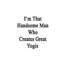 I'm That Handsome Man Who Creates Great Yogis  by supernova23