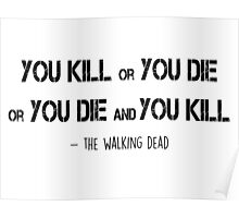 The Walking Dead - You kill or you die Poster