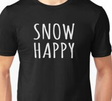 Snow Happy Winter Snow Quote Unisex T-Shirt