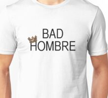 bad hombre with crown Unisex T-Shirt