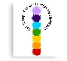 Not Today I've Got To Align My Chakras Canvas Print