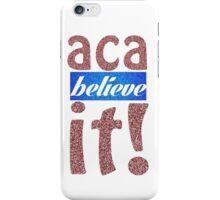 Aca-believe-it! iPhone Case/Skin