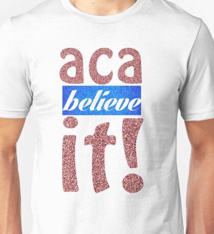 Aca-believe-it! Unisex T-Shirt