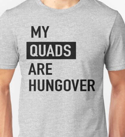 My quads are hungover Unisex T-Shirt