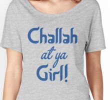Challah At Ya Girl! Women's Relaxed Fit T-Shirt