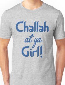 Challah At Ya Girl! Unisex T-Shirt