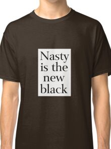 Nasty is the New Black Classic T-Shirt