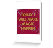 today I will make magic happen Greeting Card