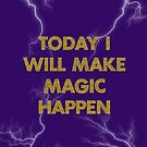 today I will make magic happen by poupoune