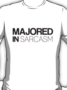 Majored in Sarcasm T-Shirt