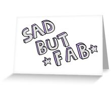 Sad But Fab. Greeting Card