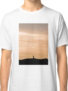 Trying to forget love because love has forgotten me Classic T-Shirt