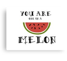 You are one in a melon... Canvas Print