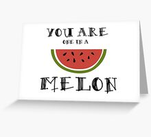 You are one in a melon... Greeting Card