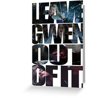"""Leave Gwen Out of It."" Greeting Card"