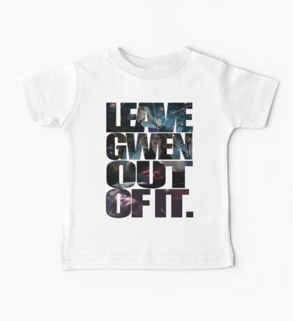 """""""Leave Gwen Out of It."""" Baby Tee"""
