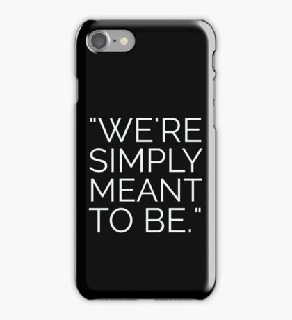 We're Simply Meant To Be...  iPhone Case/Skin