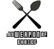 Spoon and Fork -  My Weapon of Choice by vatch